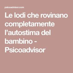 Le lodi che rovinano completamente l'autostima del bambino - Psicoadvisor Positive Affirmations Quotes, Affirmation Quotes, Kids And Parenting, Parenting Hacks, Psychological Theories, Emotional Intelligence, Problem Solving, Activities For Kids, Psychology