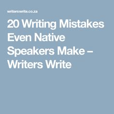 20 Writing Mistakes Even Native Speakers Make – Writers Write