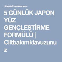 5 GÜNLÜK JAPON YÜZ GENÇLEŞTİRME FORMÜLÜ | Ciltbakımklavuzunuz