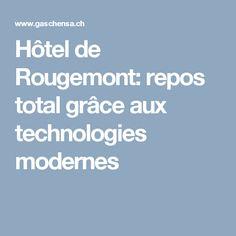 Hôtel de Rougemont: repos total grâce aux technologies modernes Canton, Grace, Design Awards, Rest, Technology, Modern