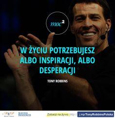 """""""W życiu potrzebujesz albo inspiracji, albo desperacji."""" - Tony Robbins: http://TonyRobbinsPolska"""
