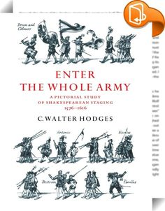 Enter the Whole Army    ::  Walter Hodges enjoys a unique reputation as both illustrator and scholar of the Renaissance theatre. This book consists of fifty of his drawings, with accompanying text, which together reconstruct the original staging of scenes from Shakespeare's plays. It offers imaginative solutions to the puzzling questions which surround those early performances at the large public and smaller private theatres. Hodges creates visual explanations for specific scenes and i...