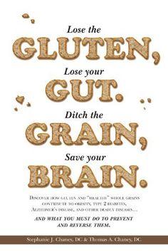 Lose the Gluten, Lose your Gut. Ditch the Grain, Save your Brain. by Dr. Stephanie Chaney, http://www.amazon.com/dp/B009QT5XBW/ref=cm_sw_r_pi_dp_QRZgub14B4GJR