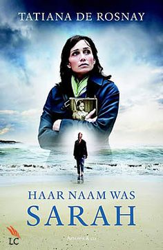 "her name was Sarah.... an awesome book that I finished in one day.... it really got to me, how these people must have felt in those days of war and confusion... Boek ""Haar naam was Sarah"" van Tatiana de Rosnay 