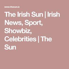 The Irish Sun   Irish News, Sport, Showbiz, Celebrities   The Sun