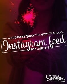 WordPress quick tip: How to add an Instagram feed to your site from elembee.com