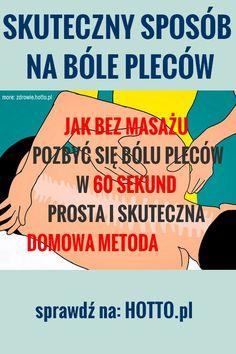 HOTTO.PL-BOL-PLECOW-JAK-W-60-SEKUND-POZBYC-SIE-BOLU-BEZ-MASAZU Remedies, Health Fitness, Medical, To Działa, Homemade, How To Plan, Aga, Decoupage, Garden