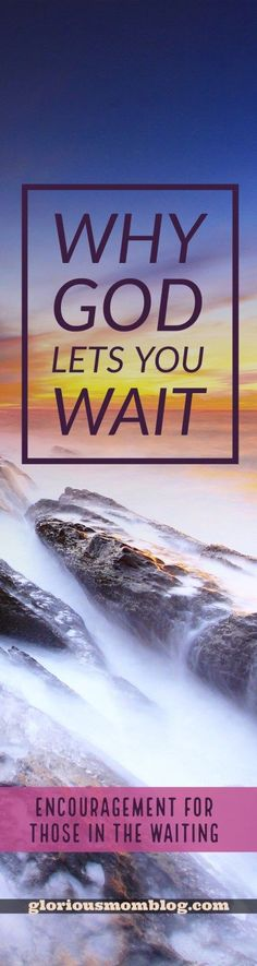Why God lets you wait: Ever wonder why God lets us go through trials? Or why it takes so long for an answer to your prayers? Read more at gloriousmomblog.com