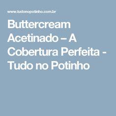 Buttercream Acetinado – A Cobertura Perfeita - Tudo no Potinho