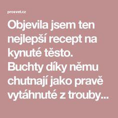 Objevila jsem ten nejlepší recept na kynuté těsto. Buchty díky němu chutnají jako pravě vytáhnuté z trouby i několik dní! - ProSvět.cz