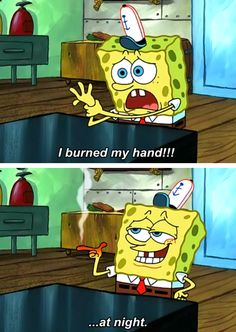 "Everything is better if you say ""at night"" after it. 