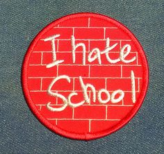 Check out this item in my Etsy shop https://www.etsy.com/listing/202736944/vintage-i-hate-school-embroidered-iron