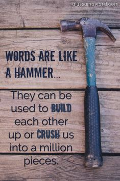 to Speak Life: Do Your Words Build or Destroy? Words are like a hammer. They can be used to build each other up or crush us into a million pieces.Words are like a hammer. They can be used to build each other up or crush us into a million pieces. Up Quotes, Quotable Quotes, Great Quotes, Motivational Quotes, Life Quotes, Boss Quotes, Words Are Powerful Quotes, Friend Quotes, Faith Quotes
