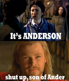 """Sherlock/Thor It's Anderson. Shut up, son of Ander. """"You lower the IQ of every realm."""""""