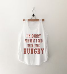 I'm sorry for what I said when I was hungry tank top womens gifts womens girls tumblr hipster band merch fangirls teens girl gift girlfriends present blogger