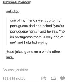 So dad jokes are puns? Funny Pins, Funny Memes, Funny Stuff, Random Stuff, Videos Funny, Lol, Funny Tumblr Posts, Thats The Way, Have A Laugh