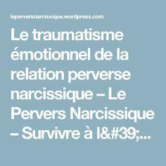 Le traumatisme émotionnel de la relation perverse narcissique – Le Pervers Narcissique – Survivre à l'abus narcissique [#SAN] Abusive Relationship, Relationships, Thing 1, Blog, Attention, Evolution, Animal, Couples, Inspiration