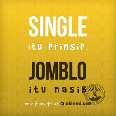 """Single itu prinsip, jomblo itu nasib...""  ;P"