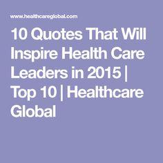 10 Quotes That Will Inspire Health Care Leaders in 2015 | Top 10 | Healthcare Global