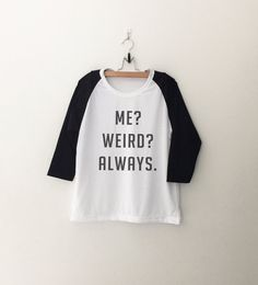 Me? Weird? Always. • Clothes Outift for woman • teens • dates • stylish • casual • fall • spring • winter • classic • fun • cute • summer • parties • sparkle