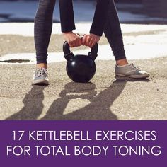 17 Kettlebell Exercises for Total Body Toning #totalbodyworkout #strengthtrainingworkouts