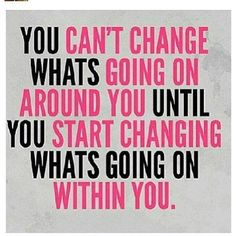 <3 you can't change what's going on around you until you start changing what's going on within you. <3