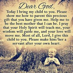 A Prayer for My Children - Inspirations I want this one day. To bring my child.. One of Gods gifts to me.. To God, and to teach them about all his glory!