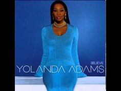 "I Gotta Believe - Yolanda Adams, ""Believe"" released Dec 04, 2001 - YouTube"