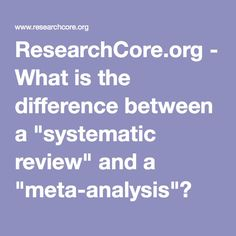 "ResearchCore.org - What is the difference between a ""systematic review"" and a ""meta-analysis""?"