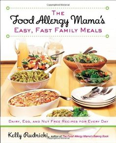 The Food Allergy Mama's Easy, Fast Family Meals: Dairy, Egg, and Nut Free Recipes for Every Day by Kelly Rudnicki, http://www.amazon.com