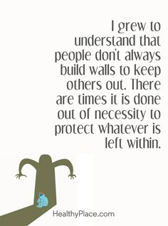 Quote on abuse - I grew to understand that people don't always build walls to keep others out. There are times it is done out of necessity to protect whatever is left within. Done Quotes, Up Quotes, Wall Quotes, Funny Quotes, Random Quotes, Qoutes, Dating Quotes, Relationship Quotes, Relationships