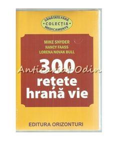 300 Retete Hrana Vie - Mike Snyder, Nancy Faass, Lorena Novak Bull
