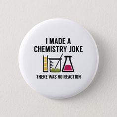 I Made A Chemistry Joke Pinback Button, Adult Unisex, Size: ¼ Inch, Floral White / Light Salmon Chemistry Jokes, Science Jokes, Biology Humor, Grammar Humor, Funny Buttons, Cool Buttons, Button Badge, Pin Button, Song Words