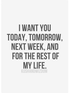 Tomorrow, next week and for the rest of my life love love quotes life quotes quotes quote girl life boy guy girl quotes picture quotes i want you love picture quotes love images The Words, Love My Husband, Amazing Husband, For My Love, Romantic Sayings For Him, Sweet Sayings For Him, I Love You Quotes For Him Boyfriend, Love Sayings, Boyfriend Girlfriend Quotes
