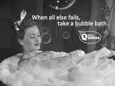 When all else fails, take a bubble bath #bubblequotes