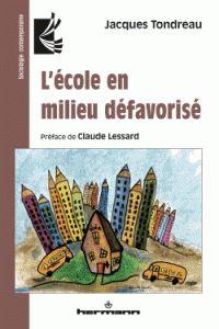 L'école en milieu défavorisé / Jacques Tondreau. Presses universitaires de Laval, 2016.                         371.212.72:37.014  TON       https://hip.univ-orleans.fr/ipac20/ipac.jsp?session=14S43862Q1473.2315&menu=search&aspect=subtab66&npp=10&ipp=25&spp=20&profile=scd&ri=&index=.IN&term=978-2-7056-7371-0&oper=AND&x=0&y=0&aspect=subtab66&index=.TI&term=&oper=AND&index=.AU&term=&oper=AND&index=.TP&term=&ultype=&uloper=%3D&ullimit=&ultype=&uloper=%3D&ullimit=&sort=