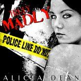 http://www.amazon.com/Truly-Madly/dp/B00552FZ08/ref=sr_1_1?s=books&ie=UTF8&qid=1455643745&sr=1-1&keywords=Truly+Madly+Alicia+Dean