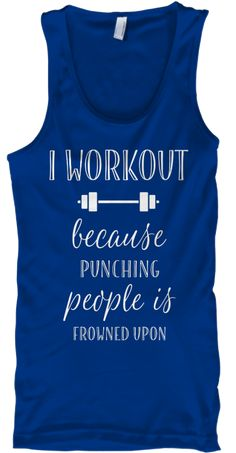 7b8a390ffe5 I Work Out Because Punching People Is Frowned Upon True Royal T-Shirt Front