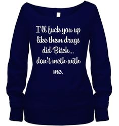 I'll Fuck You Up Like Them Drugs Funny T Shirts Hilarious Sarcastic Shirts Funny Tee Shirt Humour Funny Outfits Funny Sweatshirts, Funny Shirts, Hoodies, Cool Shirts, Tee Shirts, Tees, Funny Outfits, Cool Outfits, Custom Design Shirts