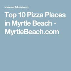 Top 10 Pizza Places in Myrtle Beach - MyrtleBeach.com