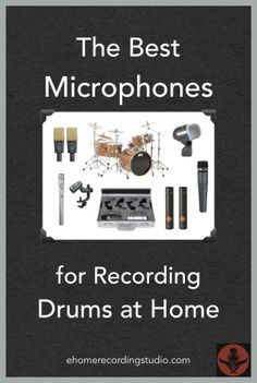 The Best Microphones for Recording Drums at Home http://ehomerecordingstudio.com/drum-microphones/