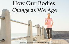 It's not a secret that bodies change as we age. Our genetics and lifestyle play a role in that. Learn about some of the most common ways.