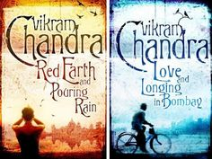 Vikram Chandra - Love and Longing in Bombay - Red Earth and Pouring Rain