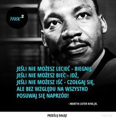 #promujDobro #cytaty #motywacja #motywatory #inspiracja Martin Luter King, 20 Years Old, Motivational Words, Inspirational Quotes, Teamwork Quotes, Deep Thought Quotes, Life Philosophy, More Words, Thats The Way
