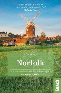 This thoroughly updated second edition of Bradt's Norfolk, part of the distinctive 'Slow travel' series of guides to UK regions, remains the only full-blown standalone guide available to this county of contrasts Slow Travel, Travel Local, Heritage Railway, Norfolk Coast, Great Yarmouth, The Sunday Times, Le Far West, Staycation, Golden Gate