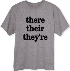 There Their They're  T-Shirt Gift Idea for by YouHadMeAtInk