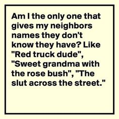 Like....Dumpster Dave, Bubble feet, Pink Gloves, Hummer Girl, Margaret,   Burned down house guy, annoying weather guy... etc :D                                                                                                                                                      More