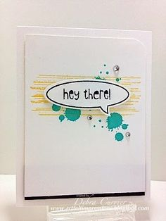 """handmade greeting card from ARTfelt Impressions ... clean and simple  ... grunge splats in aqua ... grunge lines in yellow .. word balloon with """"hey there"""" ... pretty card ... Stampin' Up!"""