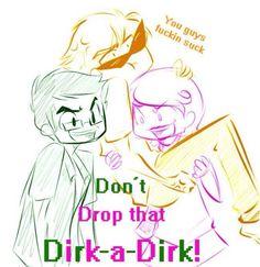 EYYYYYYYYYYYYYYYYY  DONT DROP THAT DIRK-A-DIRK