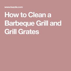 How to Clean a Barbeque Grill and Grill Grates